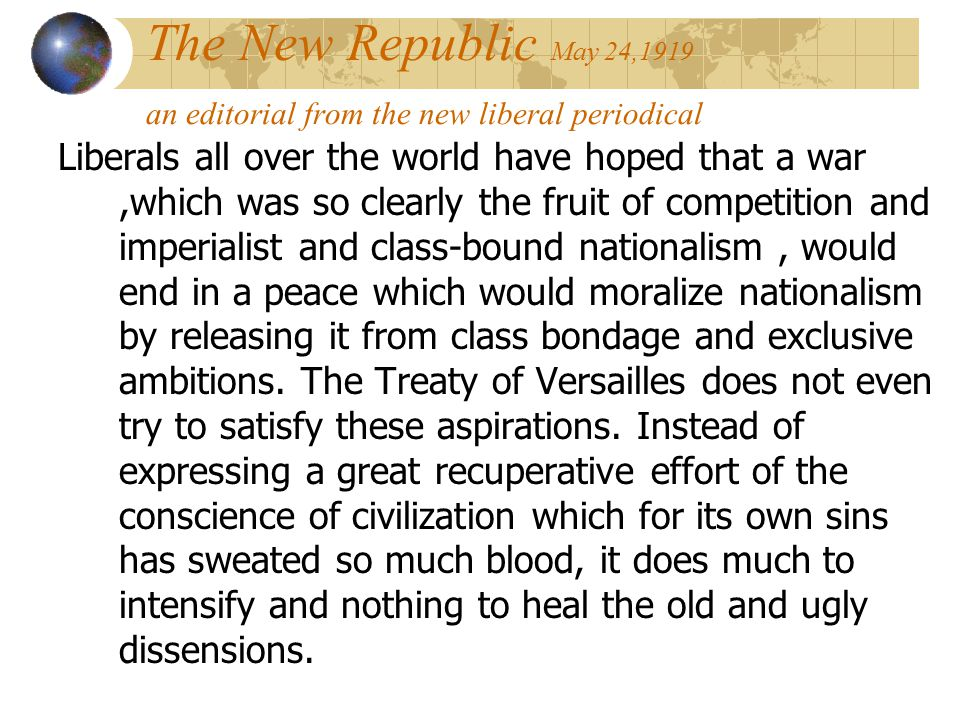 The New Republic May 24,1919 an editorial from the new liberal periodical Liberals all over the world have hoped that a war,which was so clearly the f