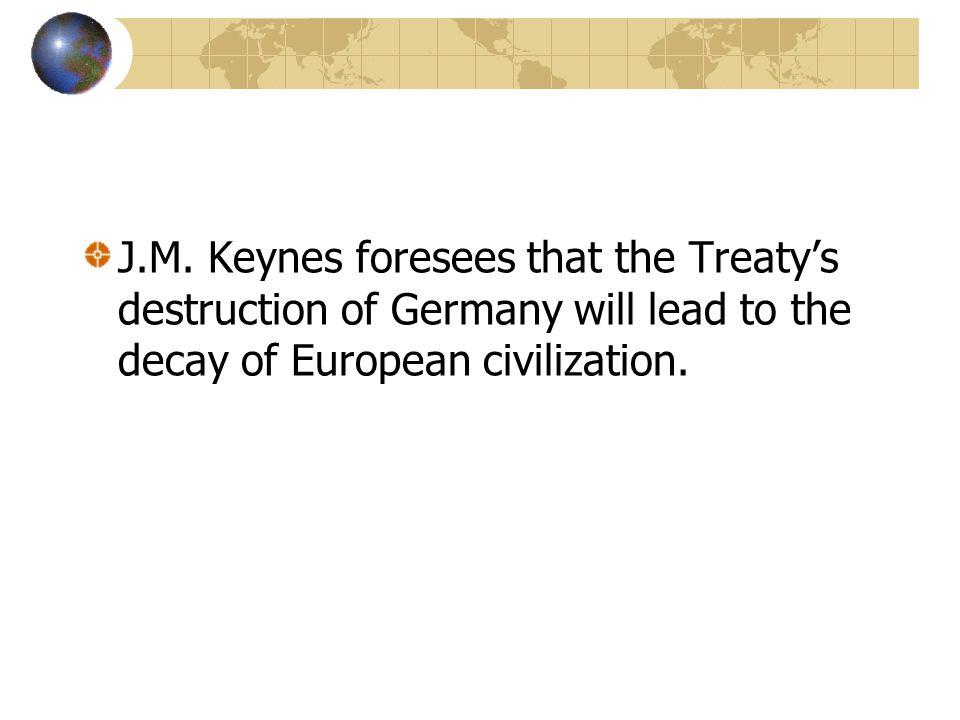 J.M. Keynes foresees that the Treaty's destruction of Germany will lead to the decay of European civilization.