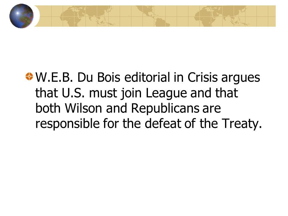 W.E.B. Du Bois editorial in Crisis argues that U.S. must join League and that both Wilson and Republicans are responsible for the defeat of the Treaty