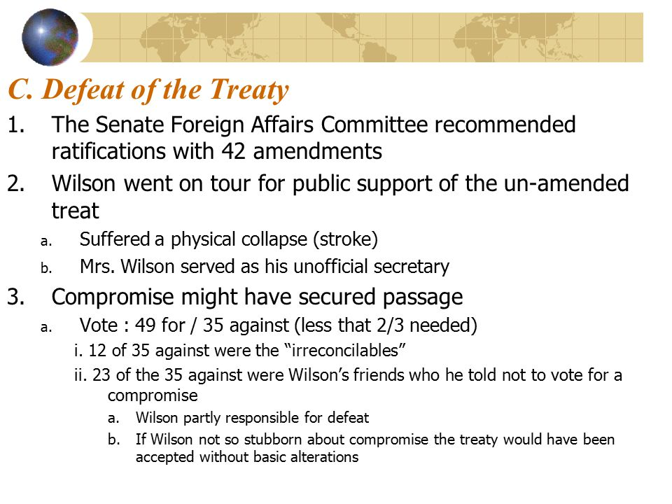 C. Defeat of the Treaty 1.The Senate Foreign Affairs Committee recommended ratifications with 42 amendments 2.Wilson went on tour for public support o