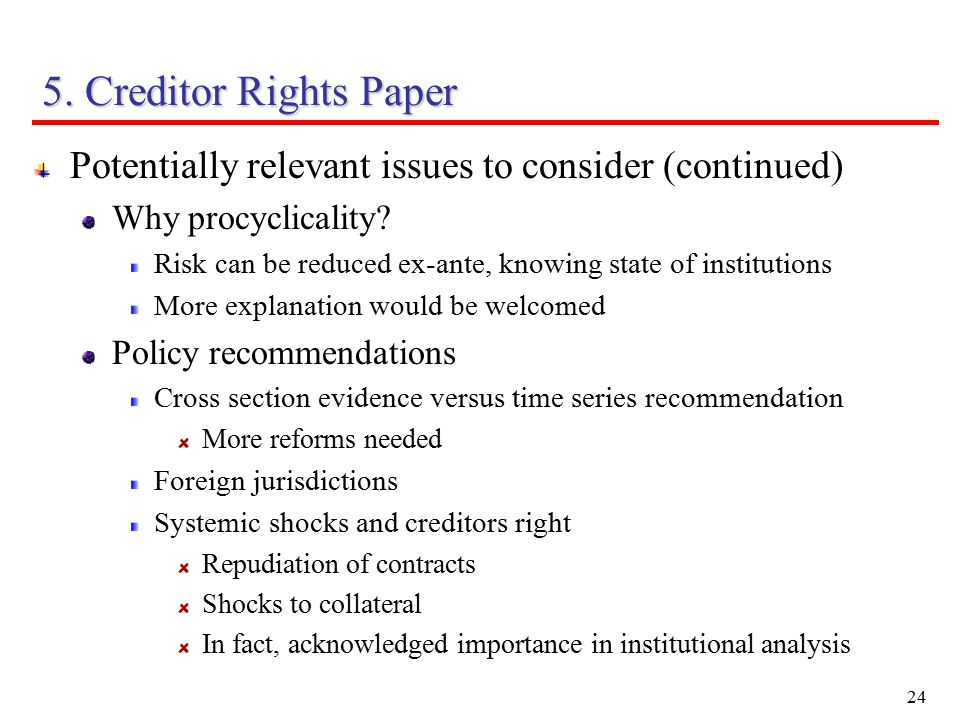 24 5. Creditor Rights Paper Potentially relevant issues to consider (continued) Why procyclicality.