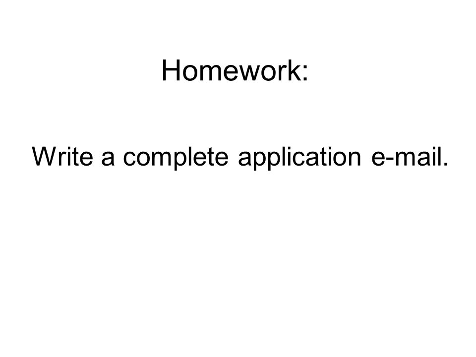 Homework: Write a complete application e-mail.