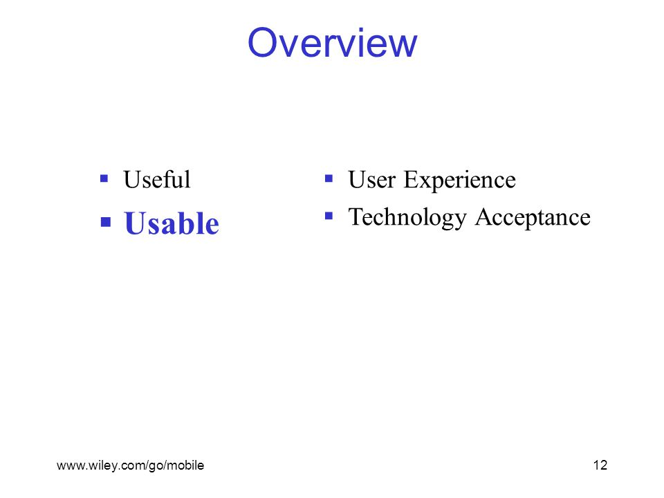 www.wiley.com/go/mobile12 Overview  Useful  Usable  User Experience  Technology Acceptance