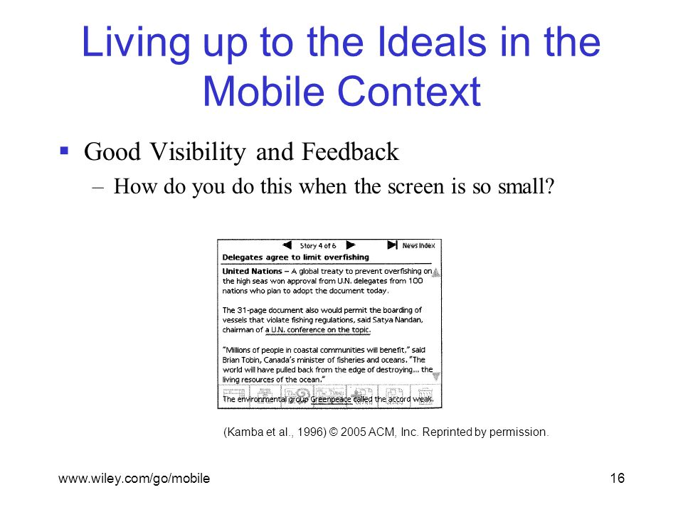 www.wiley.com/go/mobile16 Living up to the Ideals in the Mobile Context  Good Visibility and Feedback –How do you do this when the screen is so small.