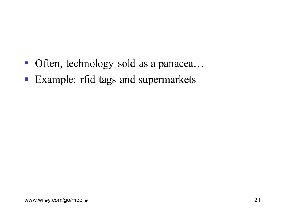 www.wiley.com/go/mobile21  Often, technology sold as a panacea…  Example: rfid tags and supermarkets