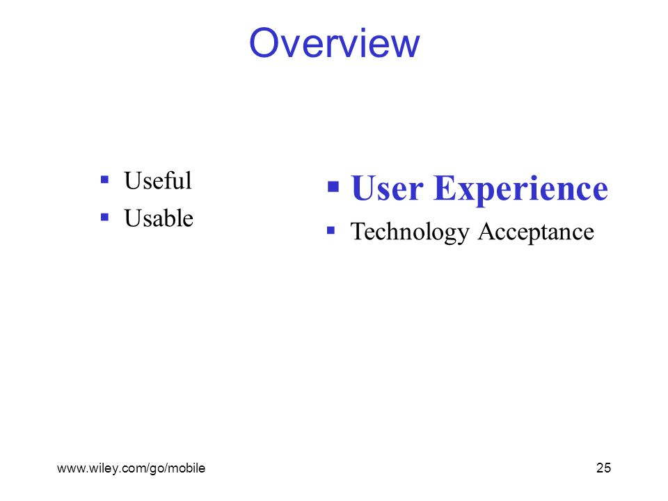 www.wiley.com/go/mobile25 Overview  Useful  Usable  User Experience  Technology Acceptance