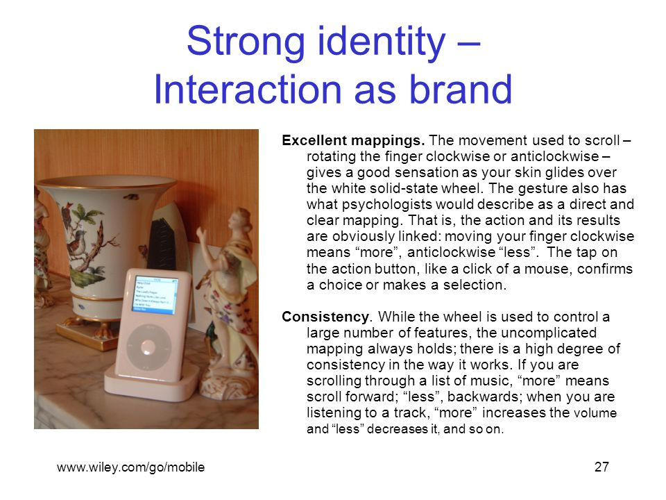 www.wiley.com/go/mobile27 Strong identity – Interaction as brand Excellent mappings.