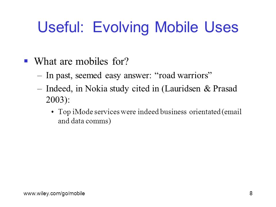 www.wiley.com/go/mobile8 Useful: Evolving Mobile Uses  What are mobiles for.