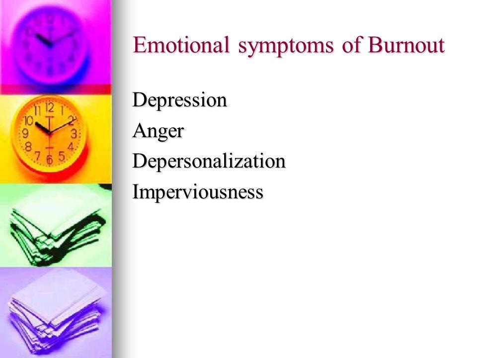 Emotional symptoms of Burnout DepressionAngerDepersonalizationImperviousness