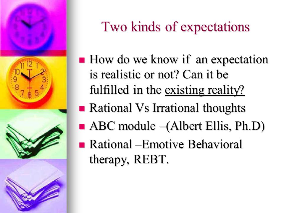 Two kinds of expectations How do we know if an expectation is realistic or not.