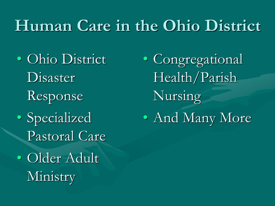 Ohio District Disaster ResponseOhio District Disaster Response Specialized Pastoral CareSpecialized Pastoral Care Older Adult MinistryOlder Adult Ministry Congregational Health/Parish Nursing And Many More Human Care in the Ohio District