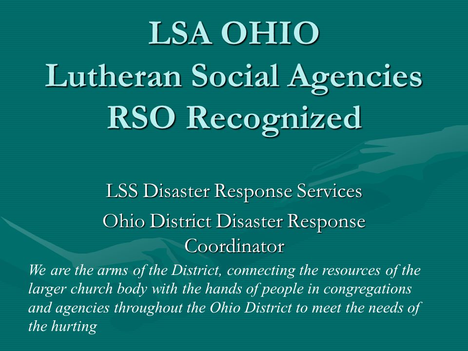 LSA OHIO Lutheran Social Agencies RSO Recognized LSS Disaster Response Services Ohio District Disaster Response Coordinator We are the arms of the Dis