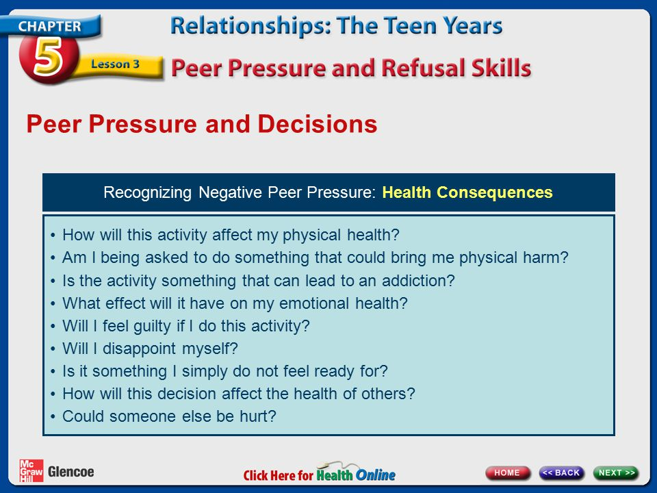 Recognizing Negative Peer Pressure: Health Consequences How will this activity affect my physical health.