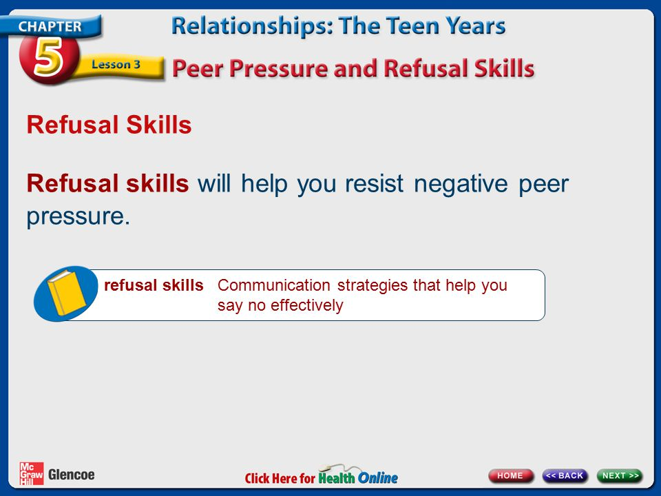 Refusal Skills Refusal skills will help you resist negative peer pressure.