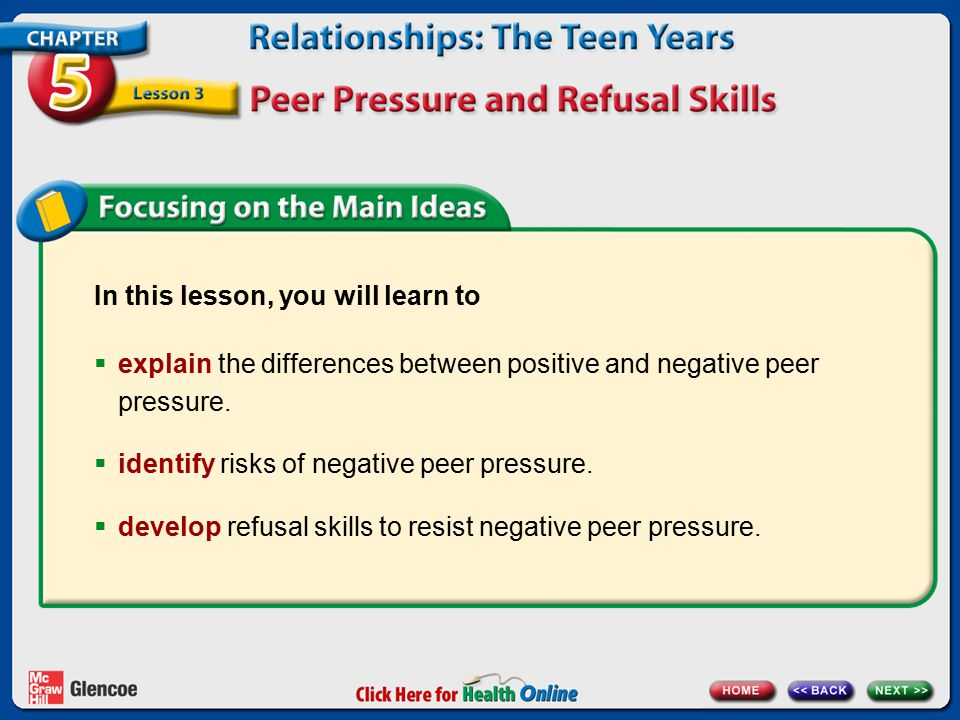 In this lesson, you will learn to  explain the differences between positive and negative peer pressure.