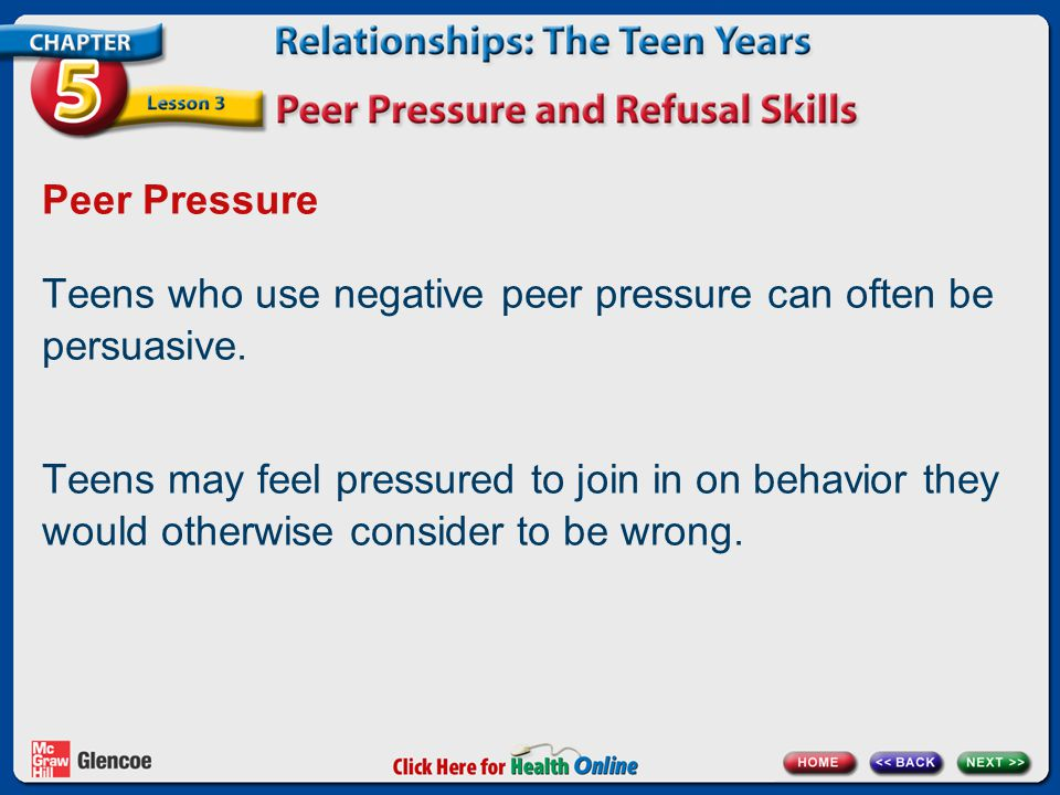 Peer Pressure Teens who use negative peer pressure can often be persuasive.