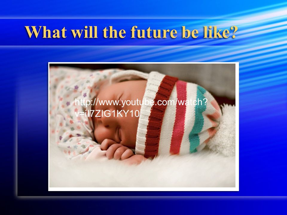 What will the future be like http://www.youtube.com/watch v=iI7ZIG1KY10