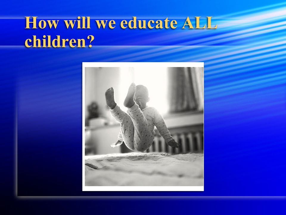 How will we educate ALL children