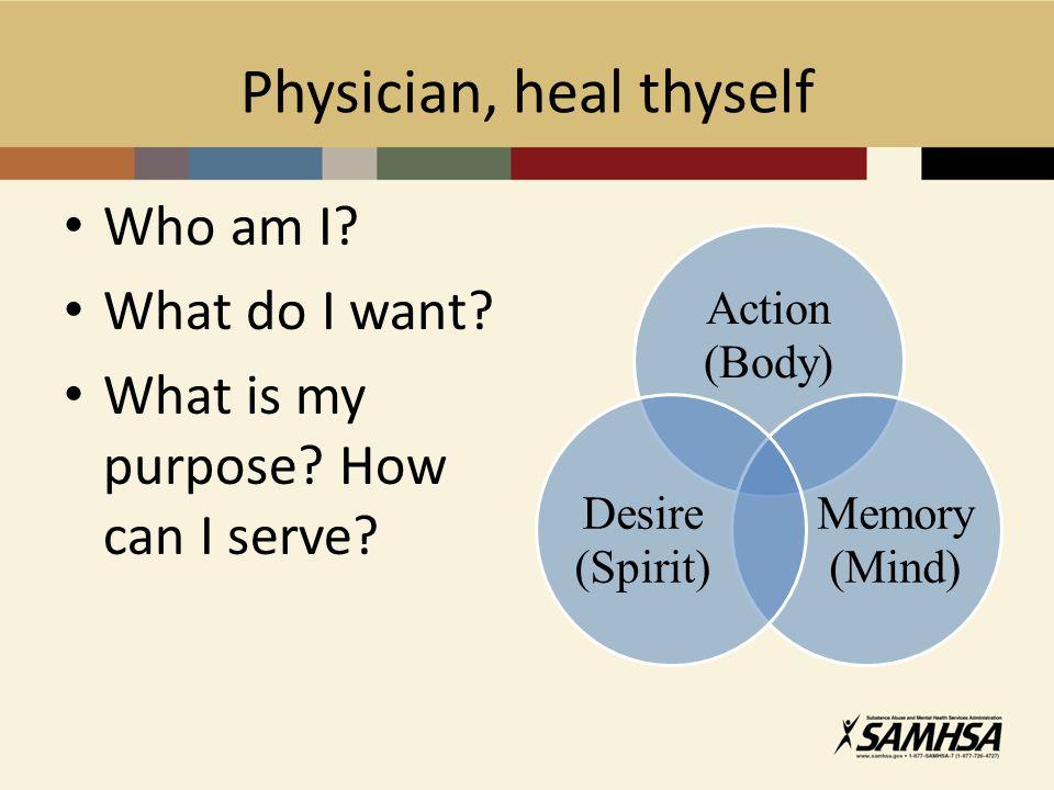 Physician, heal thyself Who am I. What do I want.