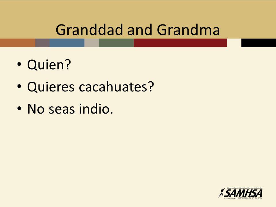Granddad and Grandma Quien Quieres cacahuates No seas indio.