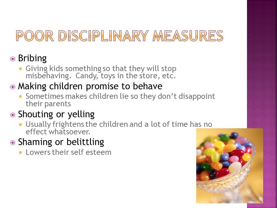  Bribing  Giving kids something so that they will stop misbehaving. Candy, toys in the store, etc.  Making children promise to behave  Sometimes m