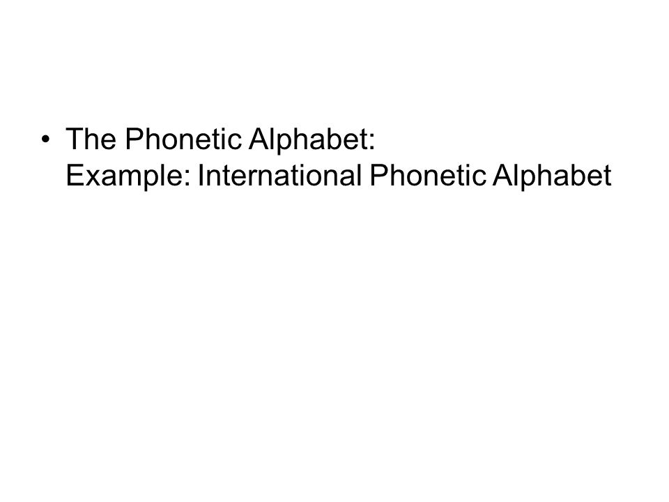 The Phonetic Alphabet: Example: International Phonetic Alphabet