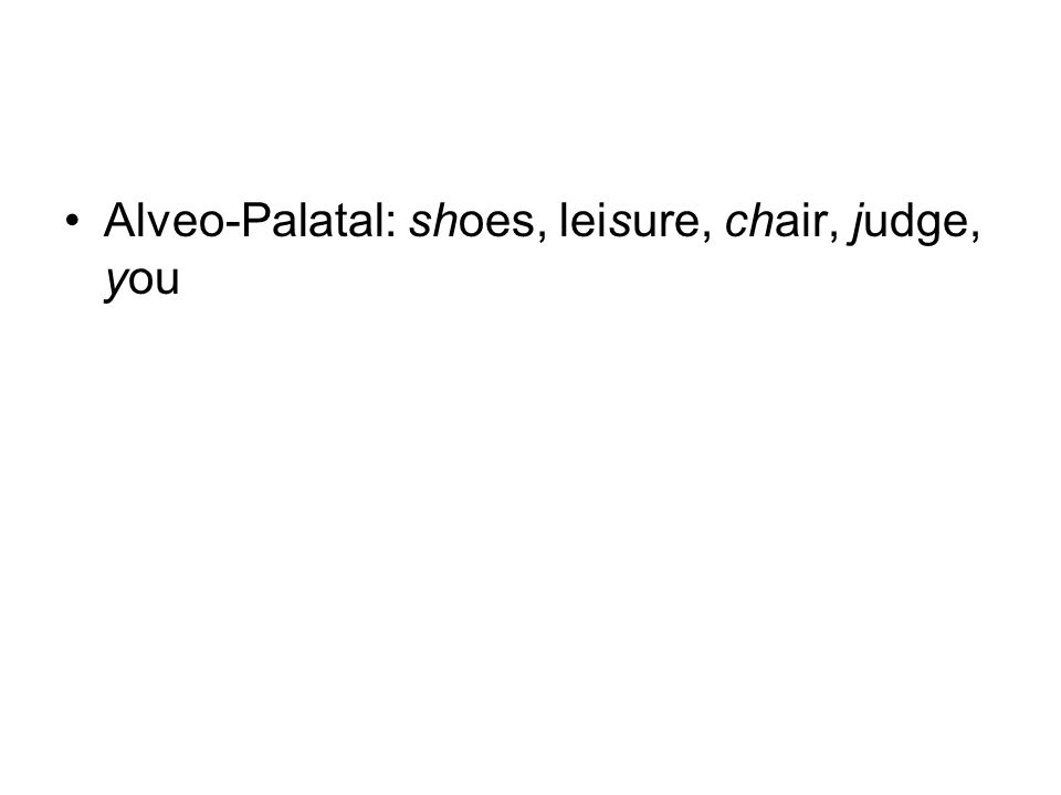 Alveo-Palatal: shoes, leisure, chair, judge, you