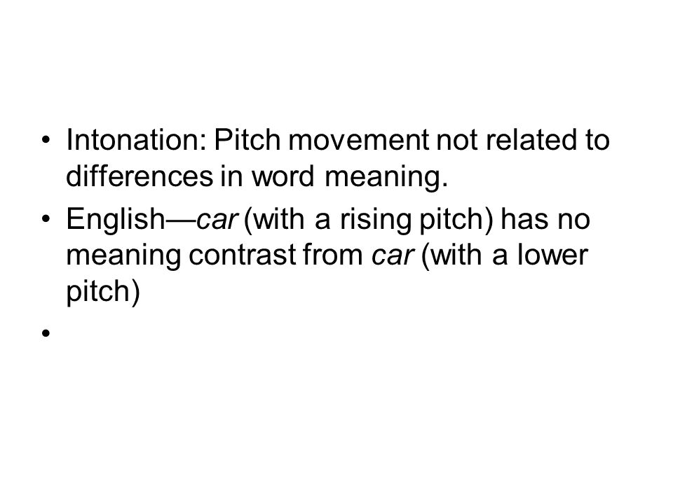 Intonation: Pitch movement not related to differences in word meaning.