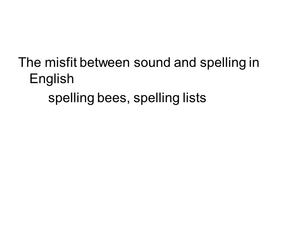 The misfit between sound and spelling in English spelling bees, spelling lists