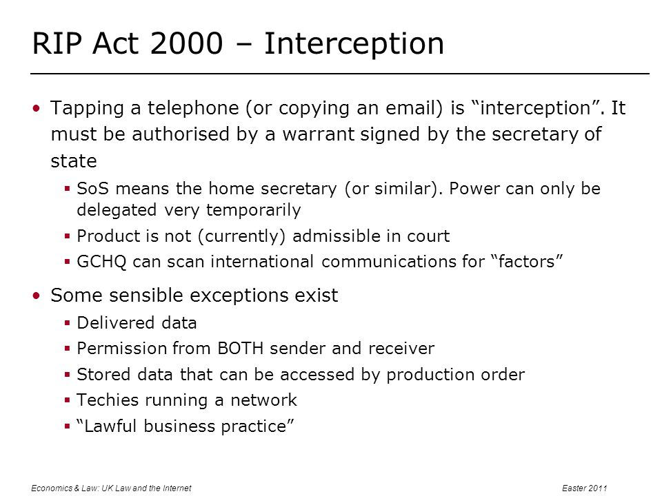 Economics & Law: UK Law and the InternetEaster 2011 RIP Act 2000 – Interception Tapping a telephone (or copying an email) is interception .
