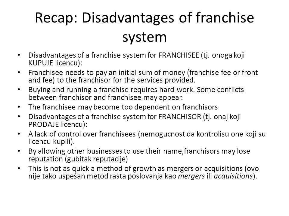 Recap: Disadvantages of franchise system Disadvantages of a franchise system for FRANCHISEE (tj.