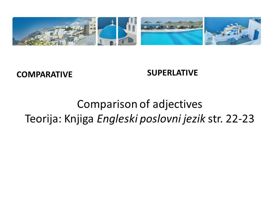 Comparison of adjectives Teorija: Knjiga Engleski poslovni jezik str. 22-23 COMPARATIVE SUPERLATIVE