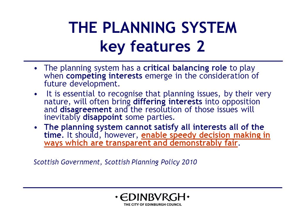 THE PLANNING SYSTEM key features 2 The planning system has a critical balancing role to play when competing interests emerge in the consideration of future development.