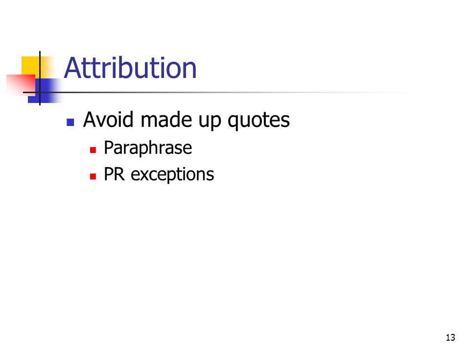13 Attribution Avoid made up quotes Paraphrase PR exceptions