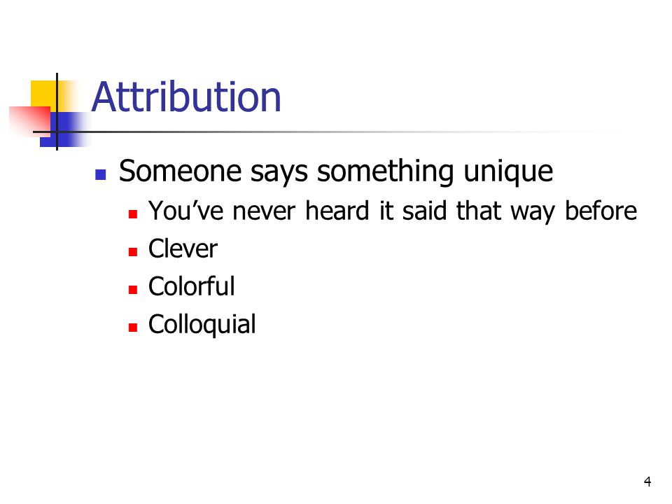 4 Attribution Someone says something unique You've never heard it said that way before Clever Colorful Colloquial