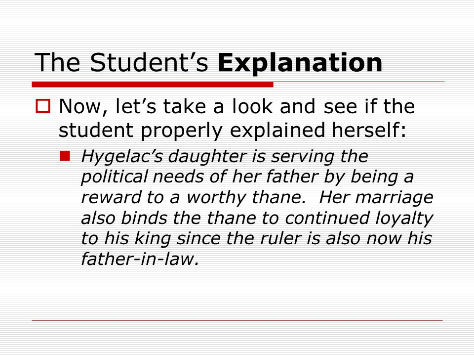 The Student's Explanation  Now, let's take a look and see if the student properly explained herself: Hygelac's daughter is serving the political needs of her father by being a reward to a worthy thane.