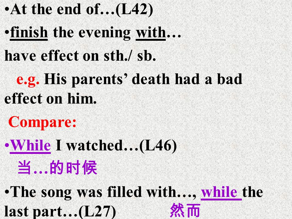 At the end of…(L42) finish the evening with… have effect on sth./ sb.