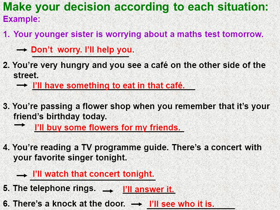 Make your decision according to each situation: Example: 1.Your younger sister is worrying about a maths test tomorrow.