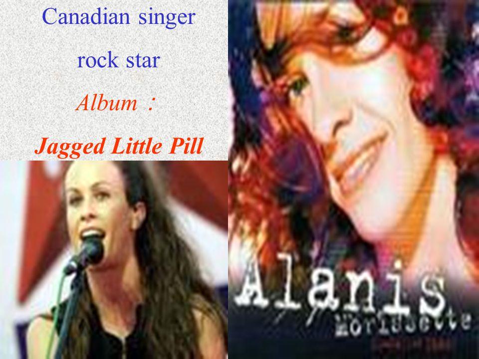 Canadian singer rock star Album : Jagged Little Pill