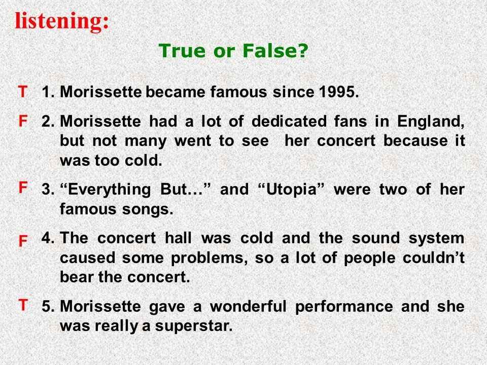 True or False. listening: 1.Morissette became famous since 1995.