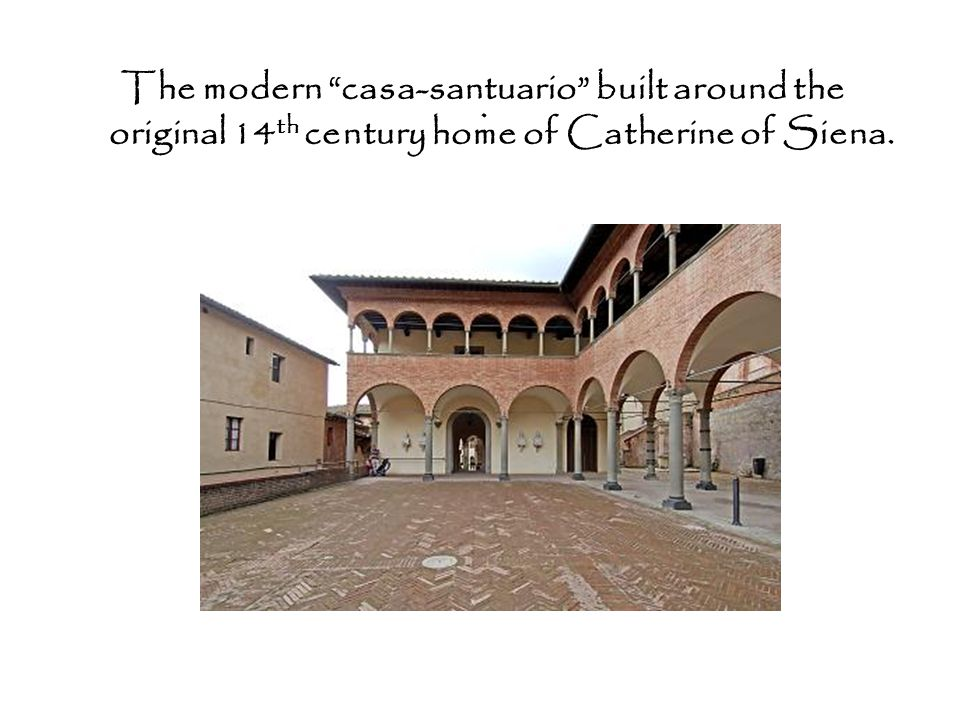 . The modern casa-santuario built around the original 14 th century home of Catherine of Siena.
