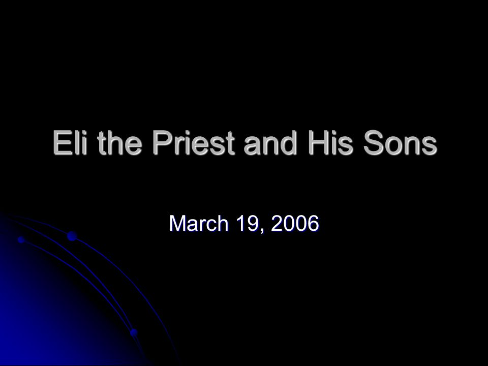 Eli the Priest and His Sons March 19, 2006