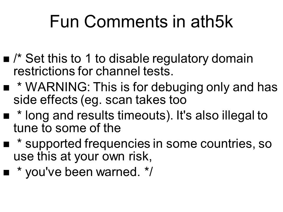 Fun Comments in ath5k /* Set this to 1 to disable regulatory domain restrictions for channel tests.