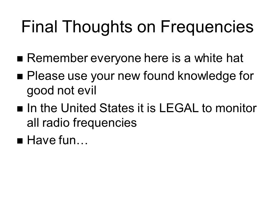 Final Thoughts on Frequencies Remember everyone here is a white hat Please use your new found knowledge for good not evil In the United States it is L
