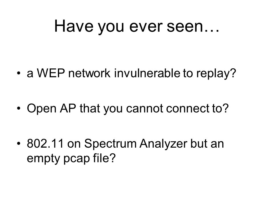 Have you ever seen… a WEP network invulnerable to replay.