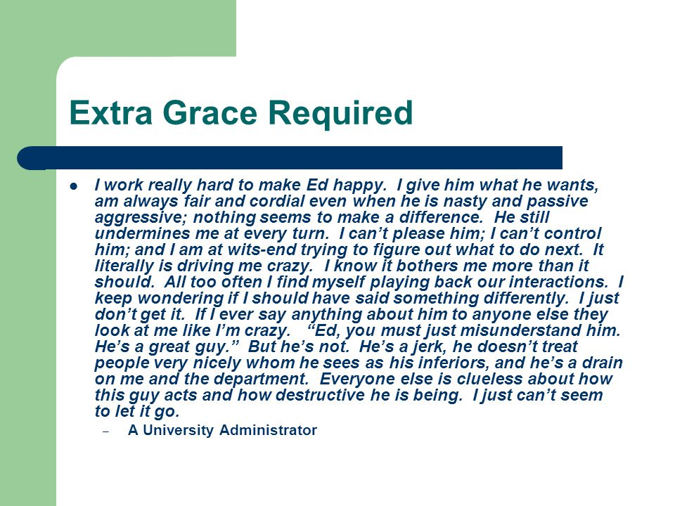 Extra Grace Required I work really hard to make Ed happy.