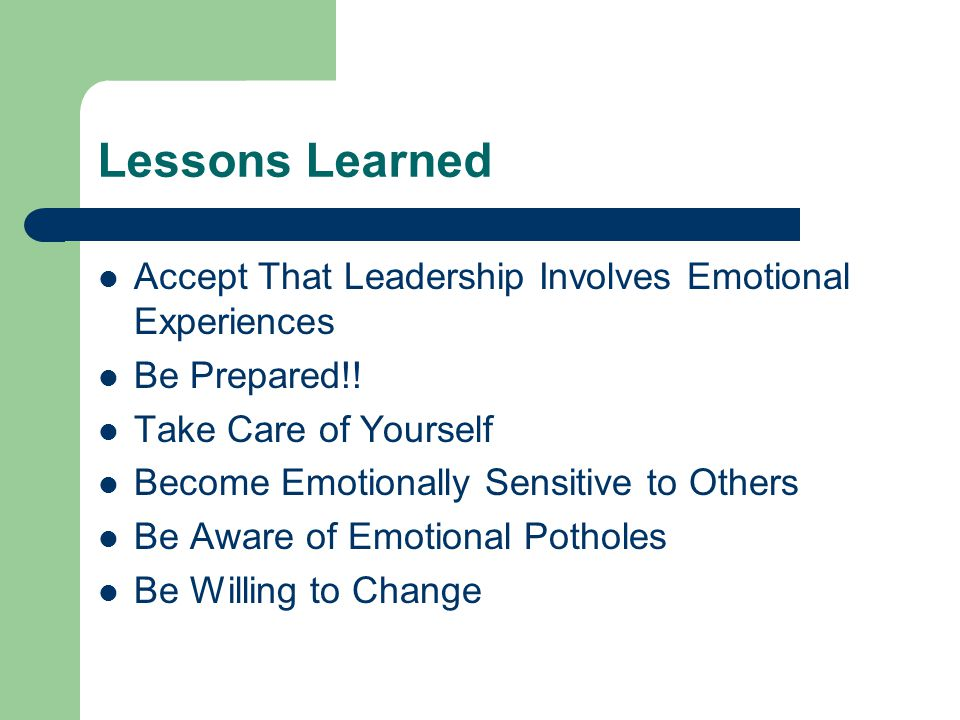 Lessons Learned Accept That Leadership Involves Emotional Experiences Be Prepared!.