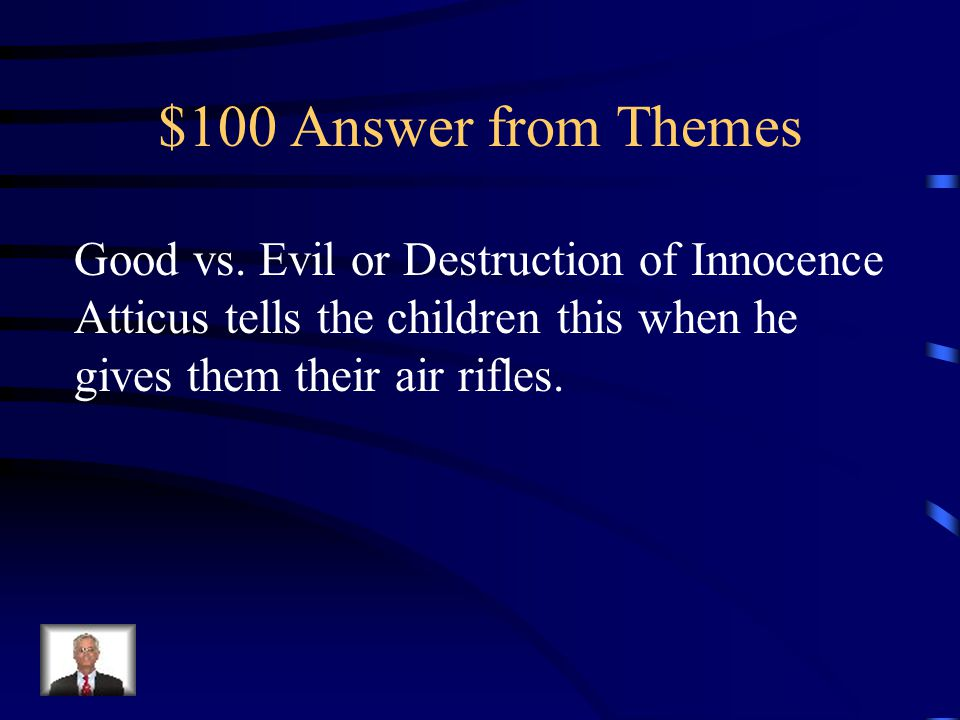 "$100 Question from Themes Which theme does this quote support and who said it? ""It's a sin to kill a mockingbird."""