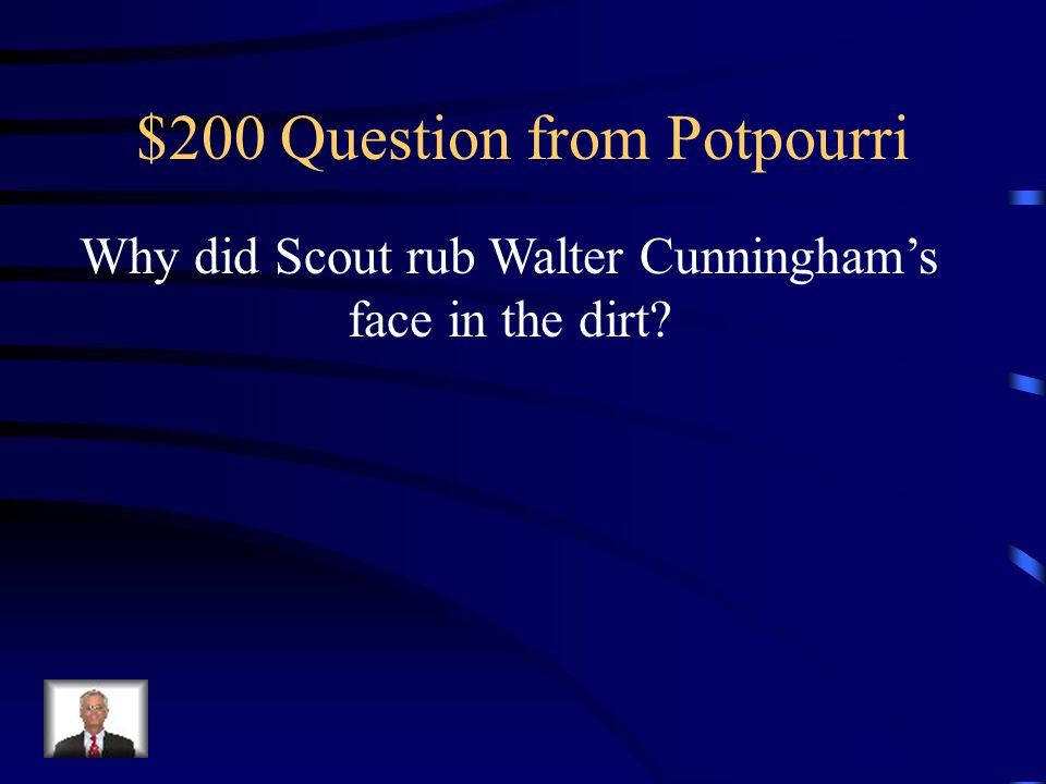 $100 Answer from Potpourri She was new to the town, so she didn't know about the families.