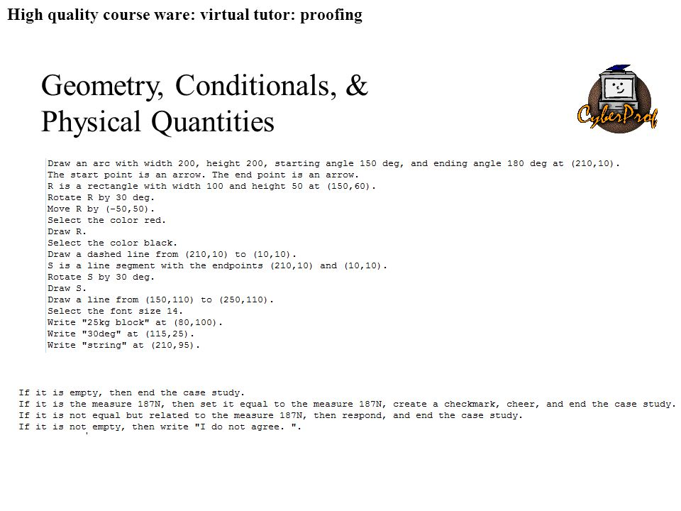 High quality course ware: virtual tutor: proofing Geometry, Conditionals, & Physical Quantities